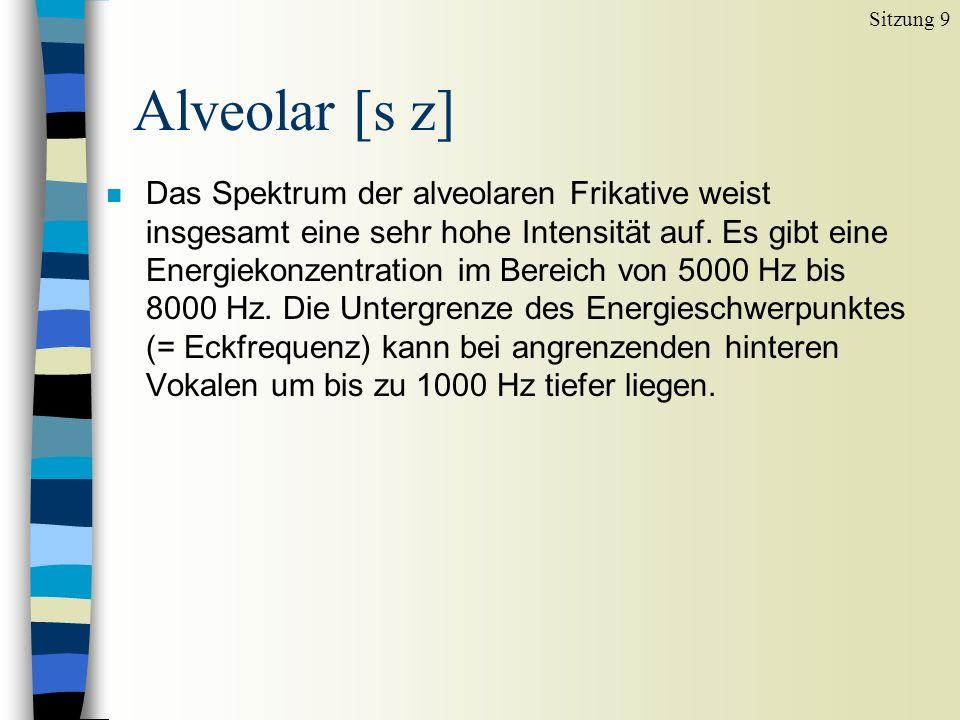 Sitzung 9 Alveolar [s z]